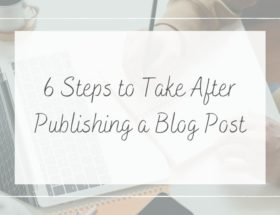 6 steps to take after publishing a blog post