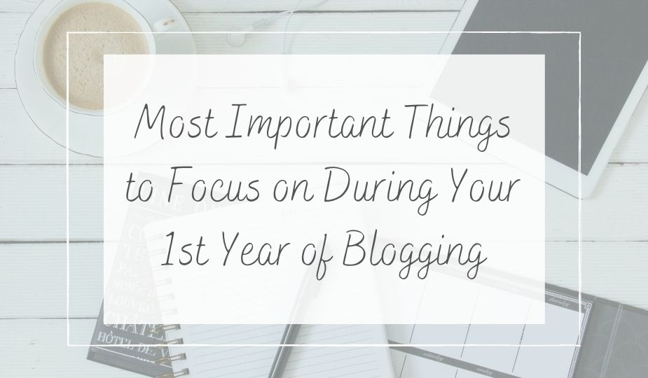 What to focus on during your first year of blogging